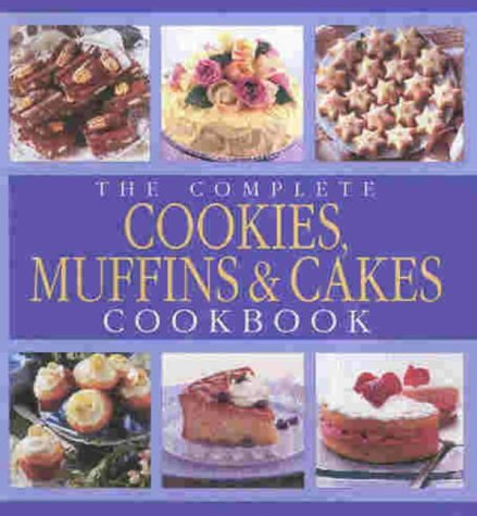 9781740451581: The Complete Cookies, Muffins and Cakes Cookbook