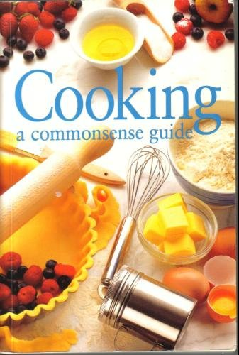9781740451710: Cooking : A Commonsense Guide [Common Sense ]