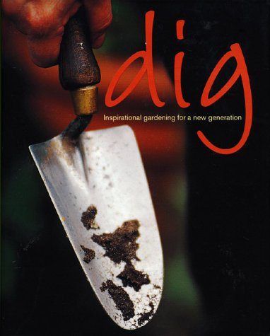 Dig: Inspirational Gardening for a New Generation: Meredith Kirton