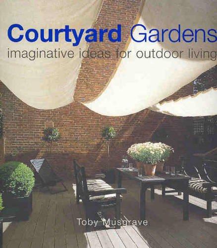 9781740455381: Courtyard Gardens: Imaginative Ideas for Outdoor Living
