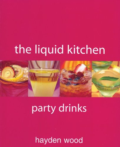 9781740455527: The Liquid Kitchen: Party Drinks