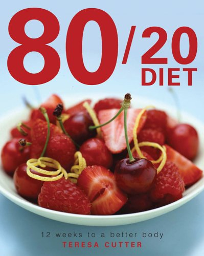 The 80/20 Diet: 12 Weeks to a Better Body: Teri Cutter