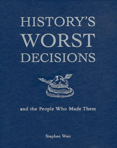 9781740456692: History's Worst Decisions and the People Who Made Them