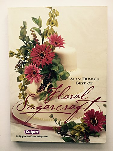 9781740456807: Alan Dunn's best of floral sugarcraft