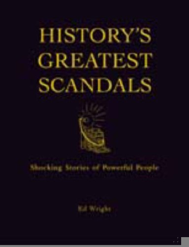 History's Greatest Scandals : Shocking Stories of Powerful People: Ed Wright