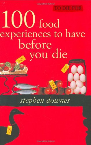 9781740458962: To Die For: 100 Gastronomic Experiences to Have Before You Die
