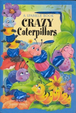 Crazy Caterpillars (A Sparkle Book): Sue Whiting, Stuart
