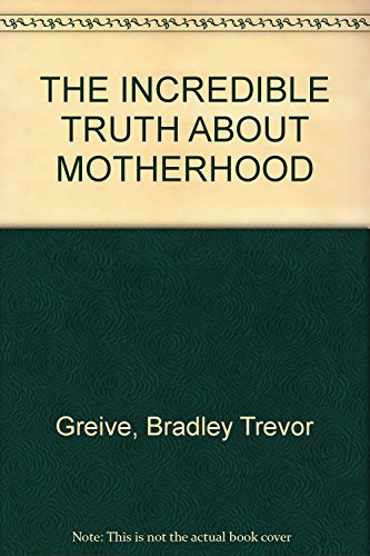 9781740510646: THE INCREDIBLE TRUTH ABOUT MOTHERHOOD