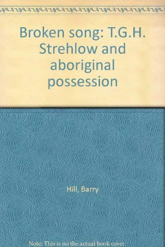 9781740510653: Broken Song: T.G.H. Strehlow and Aboriginal Possession