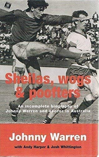 Sheilas, Wogs & Poofters: An Incomplete Biography of Johnny Warren and Soccer in Australia