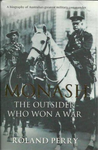 9781740512800: Monash - the Outsider Who Won a War - a Biography of Australias Greatest Military Commander