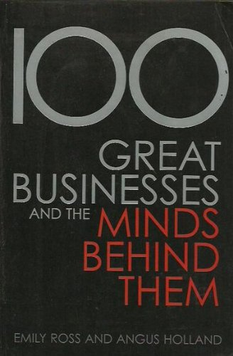 9781740512824: 100 Great Businesses and the Minds Behind Them