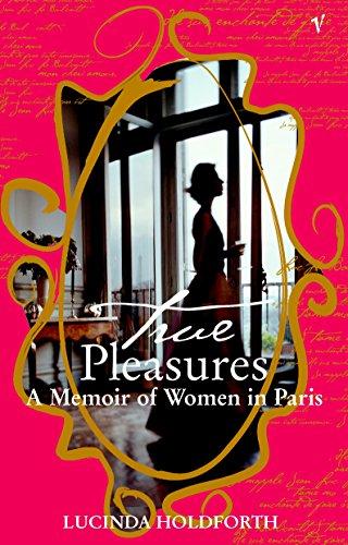 True Pleasures : A Memoir of Women: Holdforth, Lucinda
