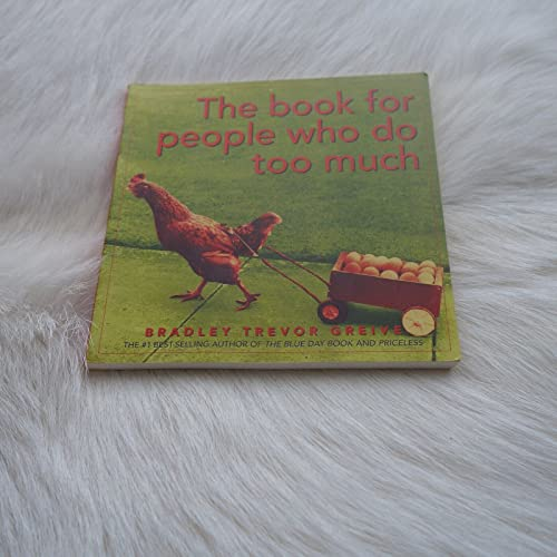 THE BOOK FOR PEOPLE WHO DO TOO MUCH: Greive, Bradley Trevor