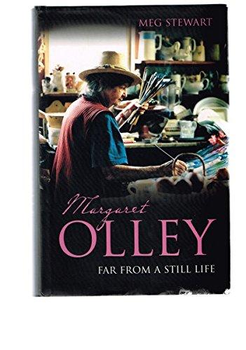 Margaret Olley: Far from a Still Life: Stewart, Meg
