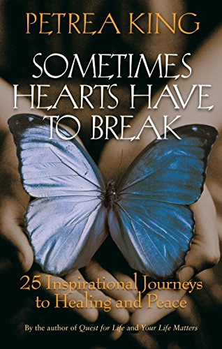 9781740513333: Sometimes Hearts Have To Break - 25 Inspirational Journeys To Healing And Peace