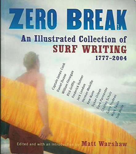 Zero Break. An Illustrated Collection of Surf Writing 1777-2004.