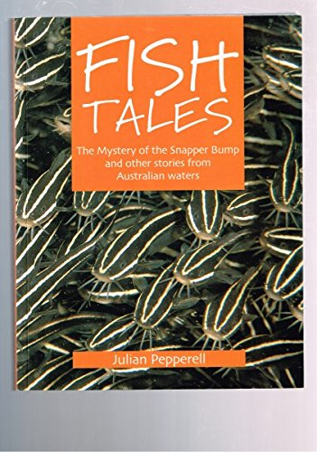 Fish Tales (The Mystery of the Snapper Bump and other Stories from Australian Waters): Julian ...