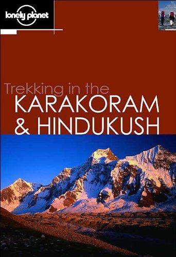 Trekking in the Karakoram & Hindukush (Lonely Planet walking guide, 2nd edition): John Mock, ...