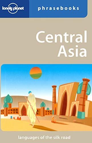 Lonely Planet Central Asia Phrasebook (Lonely Planet Phrasebook): Lonely Planet
