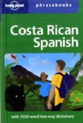 Costa Rican Spanish: Lonely Planet Phrasebook: Lonely Planet Phrasebooks, Thomas Kohnstamm