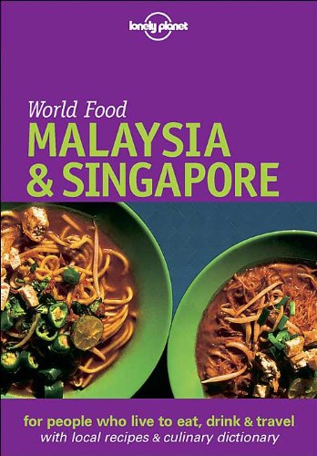 Malaysia & Singapore: World Food (Lonely Planet World Food Malaysia & Singapore): Su-Lyn, ...
