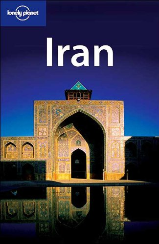 Lonely Planet Iran (Country Guide): Andrew Burke; Mark Elliott
