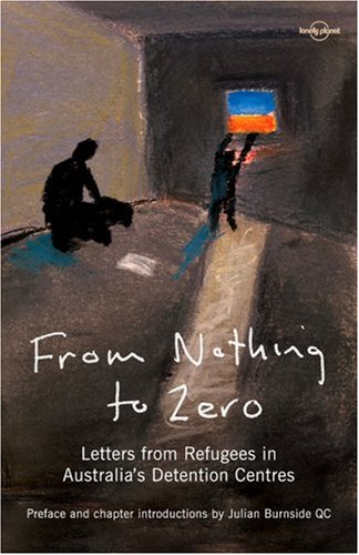 From Nothing to Zero: Letters from Refugees in Australia's Detention Centres: Austin, Janet; ...