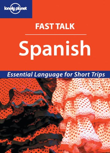 9781740599948: Fast Talk Spanish - Essential Language for Short Trips (Lonely Planet)