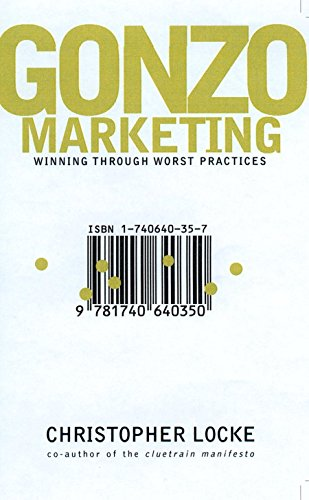 9781740640350: Gonzo Marketing: Winning Through Worst Practices