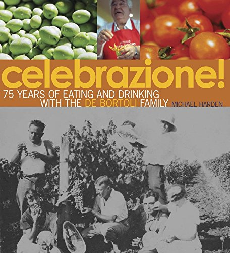 9781740660853: Celebrazione! : 75 Years of Eating and Drinking with the De Bortoli Family
