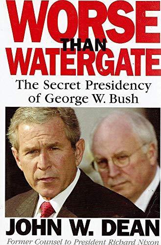 9781740661744: Worse Than Watergate: The Secret Presidency of George W. Bush