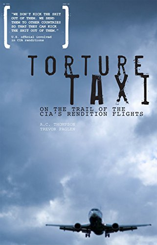 Torture Taxi: On the Trail of the CIA's Rendition Flights: Thompson, A. C.; Paglen, Trevor