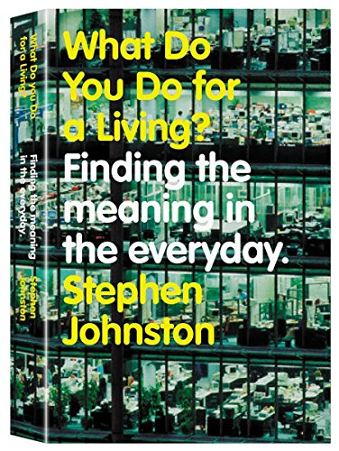What Do You Do For A Living?: A Bold New Vision For Leaders (1740664930) by Stephen Johnston