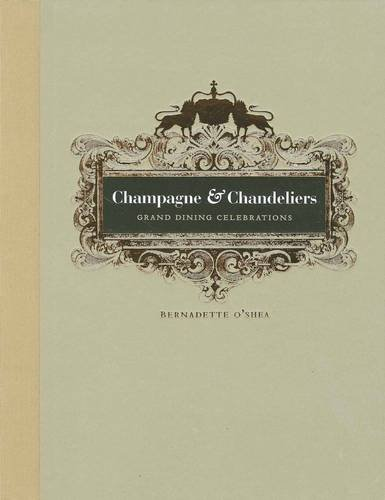 Champagne & Chandeliers. Grand Dining Celebrations: Bernadette O'Shea