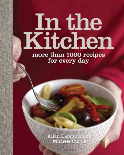 In the Kitchen: More Than 1000 Recipes for Every Day (1740668367) by Campion, Allan; Curtis, Michele