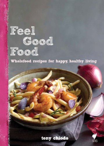 9781740668873: Feel Good Food: Wholefood Recipes For Happy, Healthy Living