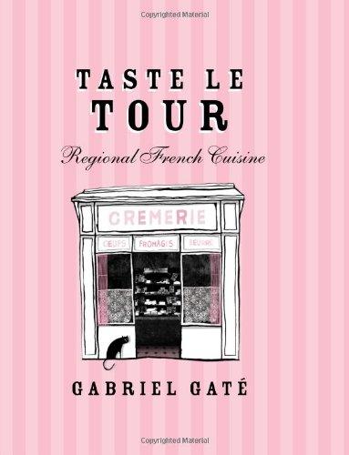 Taste Le Tour: Regional French Cuisine (1740668928) by Gabriel Gaté