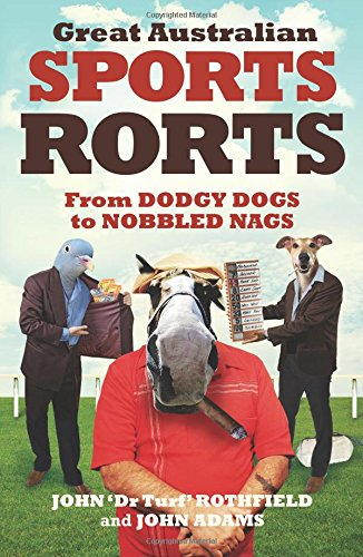 9781740668941: Great Australian Sports Rorts: From Dodgy Dogs to Nobbled Nags