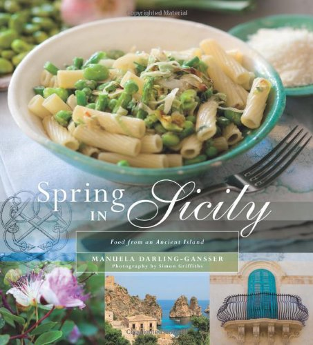 Spring In Sicily: Food From An Ancient Island: Manuela Darling-Gansser