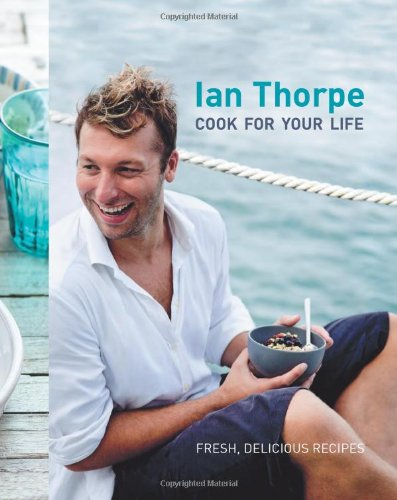 9781740669788: Ian Thorpe: Cook For Your Life