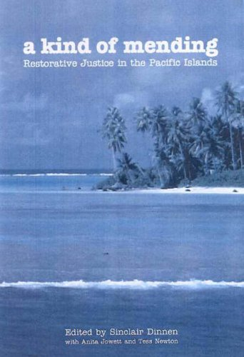 A Kind of Mending: Restorative Justice in the Pacific Islands: Dinnen, Sinclair (Editor), and ...