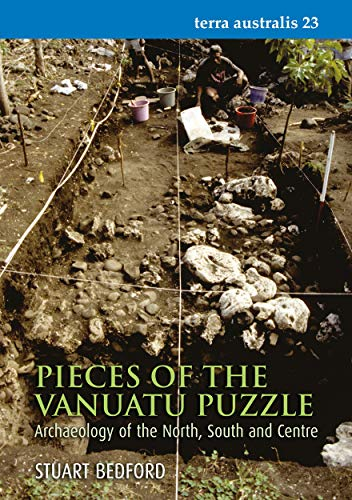 Pieces of the Vanuatu Puzzle: Archaeology of the North, South, and Centre: Anderson, Atholl J, and ...