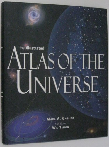 The Illustrated Atlas of the Universe: Garlick, Mark A.; star maps by Wil Tirion