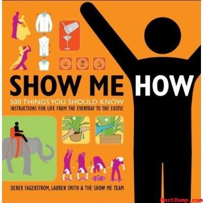9781740898461: SHOW ME HOW 500 Things You should Know instructions for Life from the everyday to the exotic