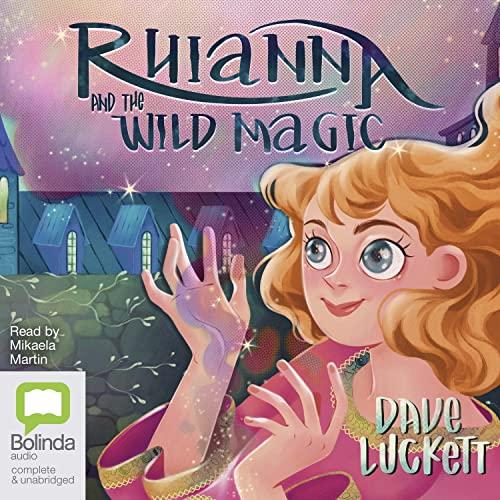 Rhianna And The Wild Magic (Compact Disc): Dave Luckett