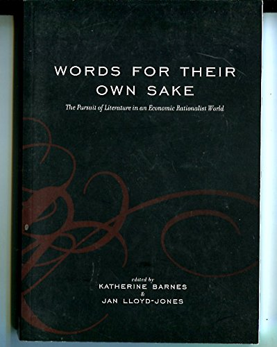 Words for Their Own Sake; the Pursuit of Literature in an Economic Rationalist World: barnes, ...