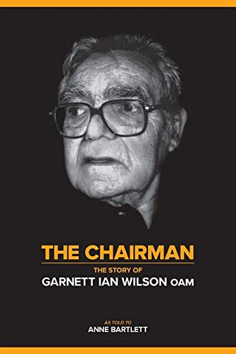 The Chairman: The Story of Garnett Ian Wilson: Wilson, Garnett Ian; Bartlett, Anne