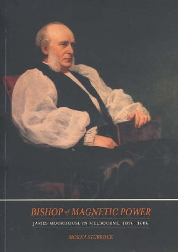 Bishop of Magnetic Power: James Moorhouse in Melbourne 1877-1886: Sturrock, Morna