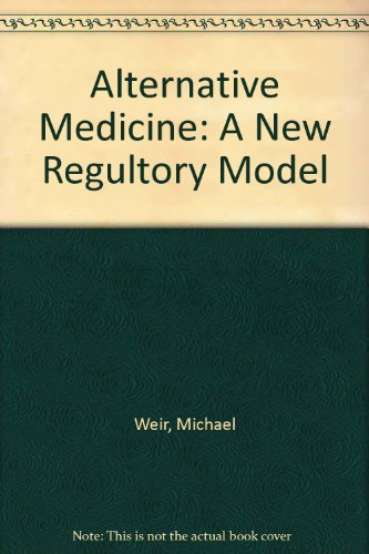 Alternative Medicine: A New Regultory Model: Weir, Michael